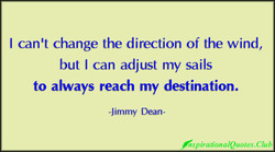 I can't change the direction of the wind, 