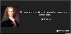 If there were no God, it would be necessary to 