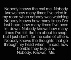 Nobody knows the real me. Nobody 
