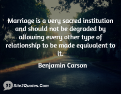 Marriage is a uerg sacred institution 