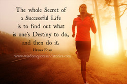 The whole Secret of a Successful Life is to find out what - is one's Destiny to do, and then do it. HENRY FORD www.wisdomquotesandstories.com