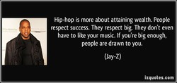 Hip-hop is more about attaining wealth. People 