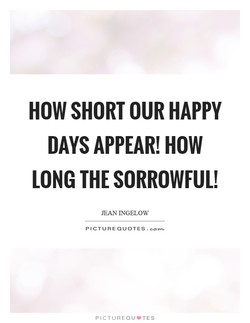 HOW SHORT OUR HAPPY 