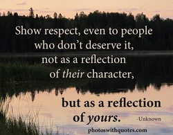 Show respect, even to people 