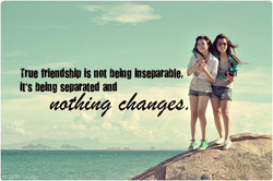 true friendship is not beng iseparable, 