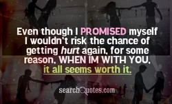 Even though I PROMISED 