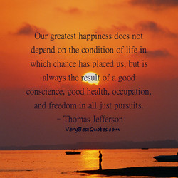Our greatest happiness does not 
