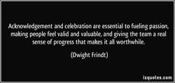 Acknowledgement and celebration are essential to fueling passion, 