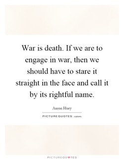 War is death. If we are to 