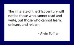 The illiterate of the 21 st century will 