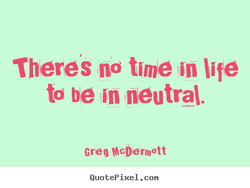 Theres nd time life 