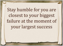 Stay humble for you are 