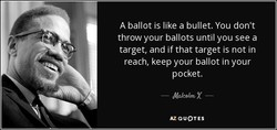 A ballot is like a bullet. You don't 