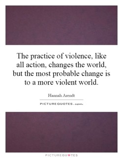 The practice of violence, like 