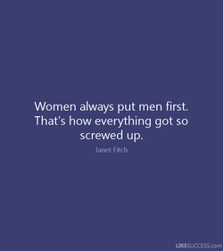 Women always put men first. 