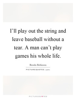 I'll play out the string and 