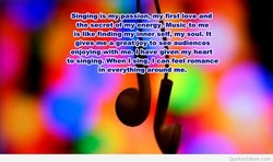 Singing is my passion, my first love and 