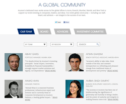 A GLOBAL COMMUNITY Acumen's dedicated team works across its five global offices in Accra, Karachi, Mumbai, Nairobi, and New York to support our work investing in companies, leaders, and ideas. Our entire global community — including our staff, board, and advisors — are integral to the success of our team. OUR TEAM BY TEAM ABHAY CARC BOARD ADVISORS BY REGION INVESTMENT COMMITTEE SEARCH AFSHIN CHASSMI SENOR PORTFOLO ASSOCIATE NAIROBI KENYA