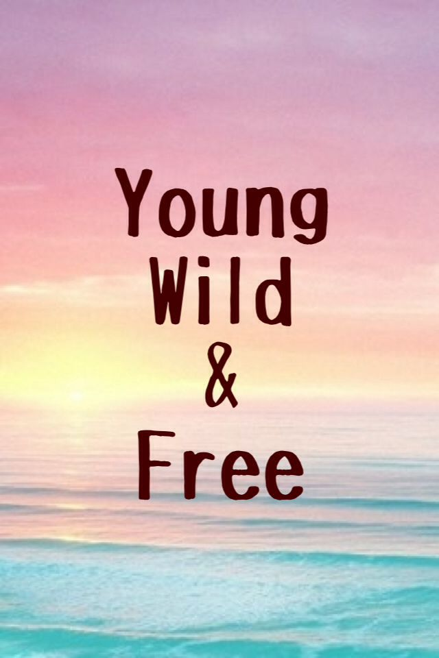 Quotes About Young Wild And Free 17 Quotes