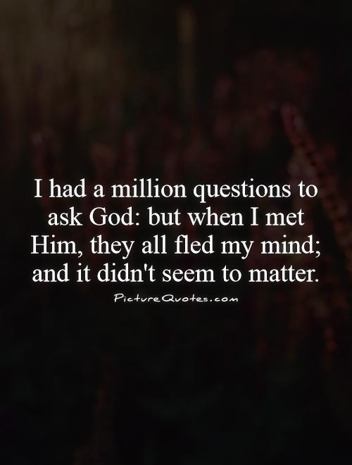 Quotes About Questioning God 30 Quotes