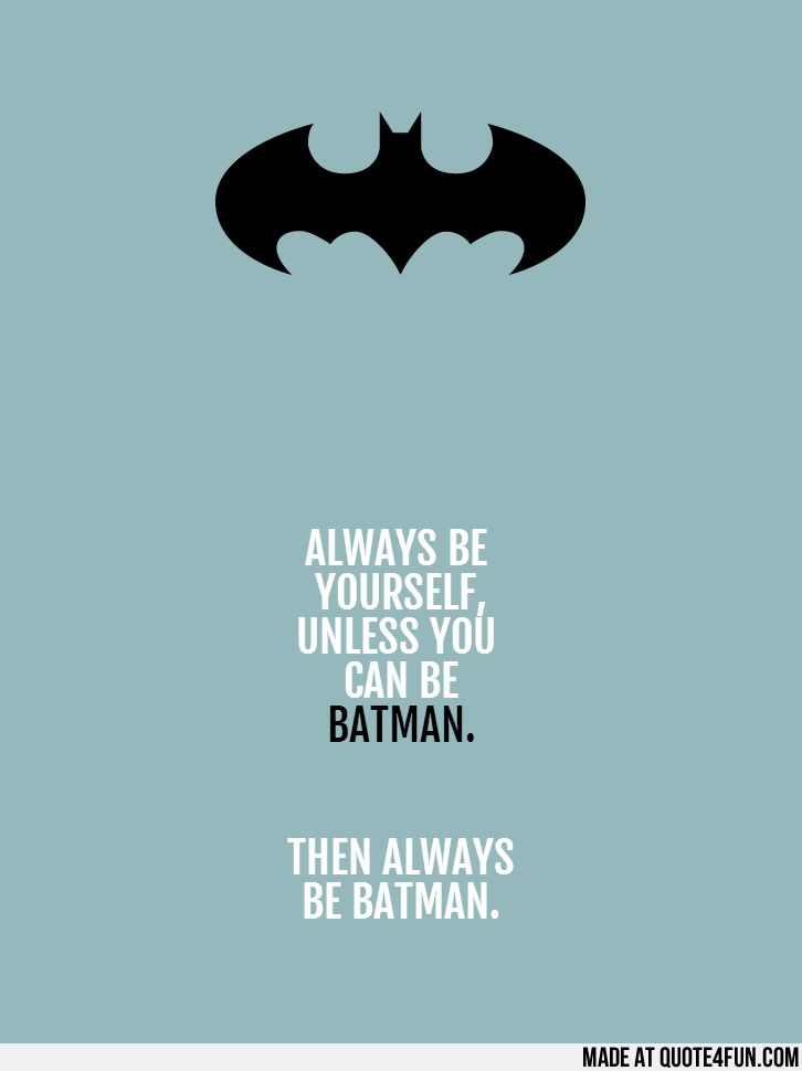 Quotes about always be yourself 520 quotes yourself unless you batman then always be batman made at quote4fun solutioingenieria Choice Image