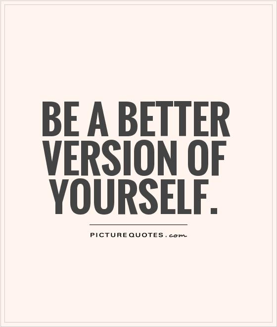 Awesome Be The Best Version Of Yourself Quote