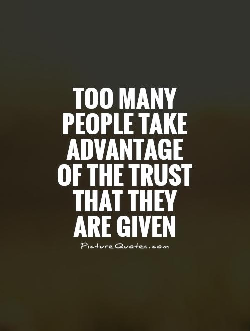 Quotes about Taking advantage of others (14 quotes)