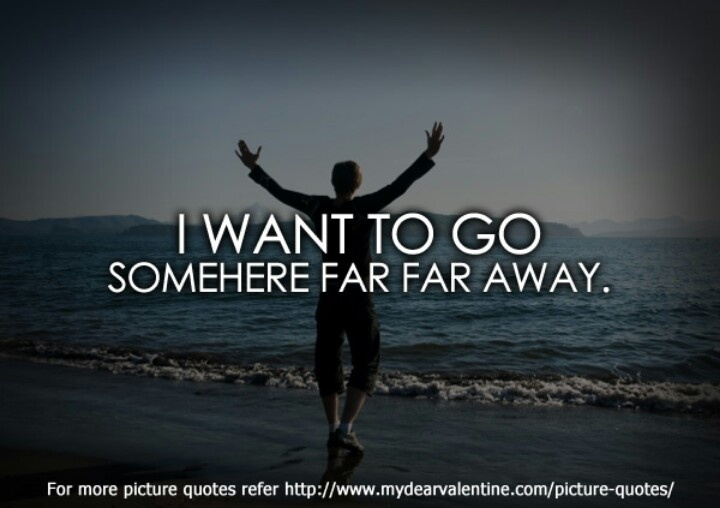 Quotes About Going Far Away 48 Quotes