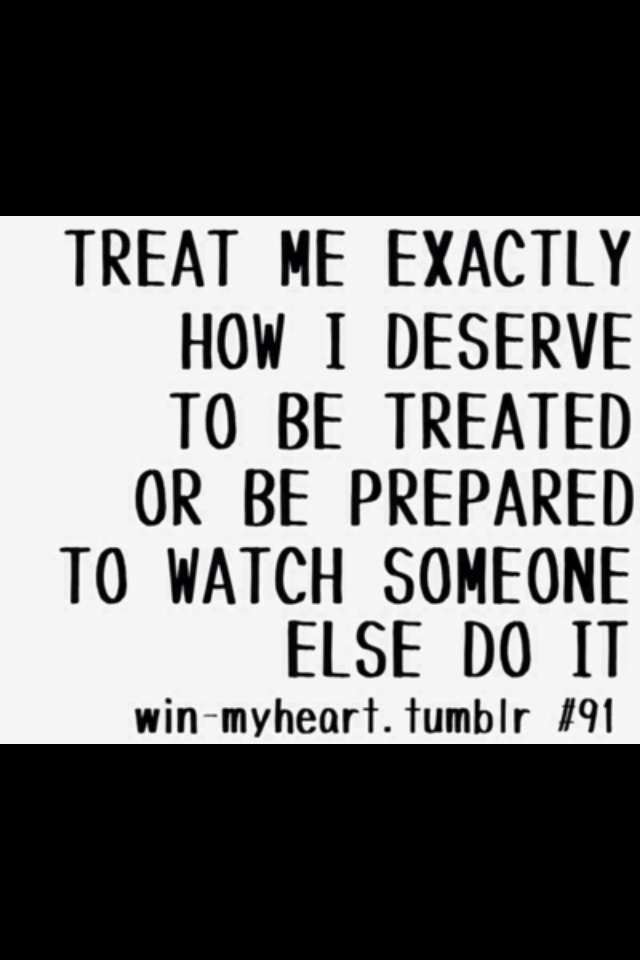 Treat Me Right And Ill Treat You Even Better Love Quotes Img