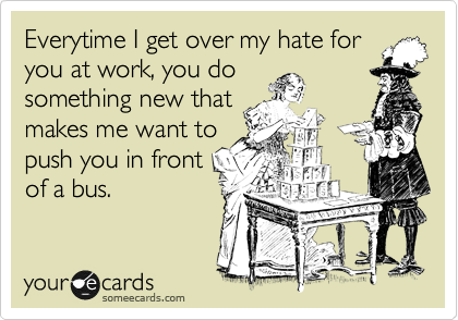 Quotes about I Hate Work (51 quotes)