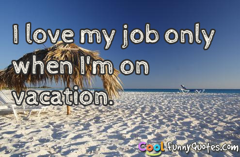 Quotes about Vacations funny (25 quotes)
