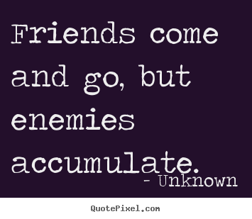 Quotes about Friends Come And Go (72 quotes)