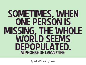 Quotes about Missing A Person (66 quotes)
