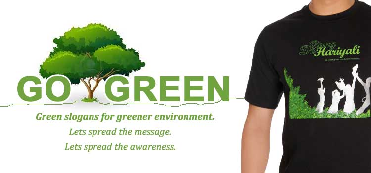slogans on go green Some slogans focus on water pollution,  we don't make the world go round,  trending in green living.