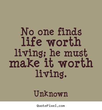 Quotes About Life Worth Living 222 Quotes