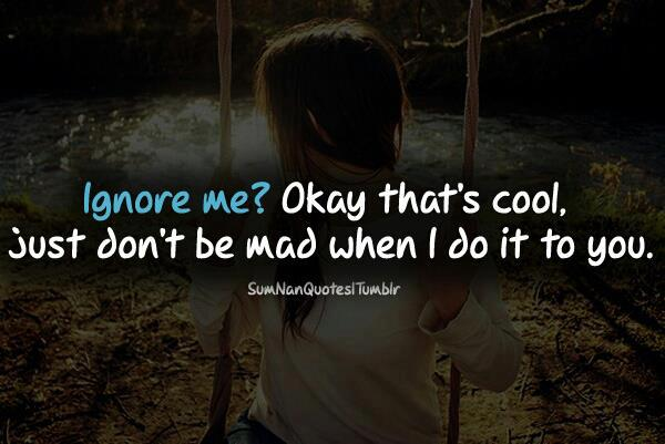 Quotes about Ignoring me (34 quotes)