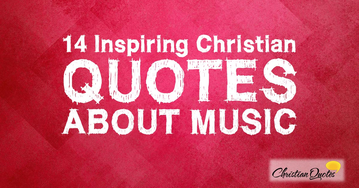 Quotes about Christian Music (46 quotes)