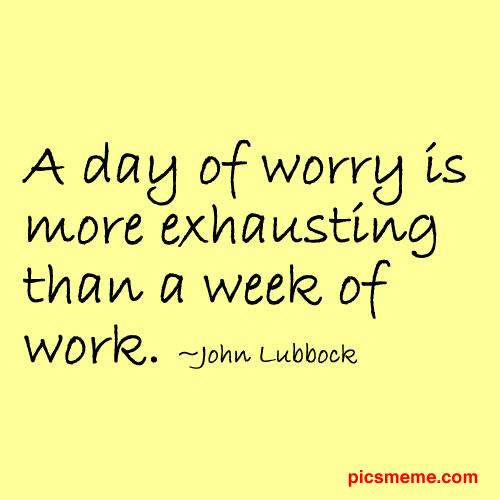 Quotes about Worry And Stress 50 quotes