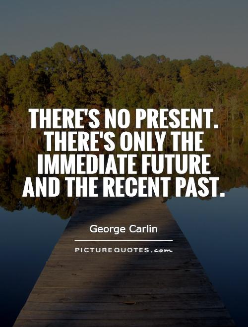 Quotes about Future past and present 490 quotes