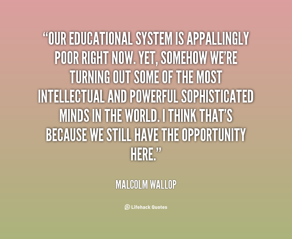 Quotes about Educational system 141 quotes