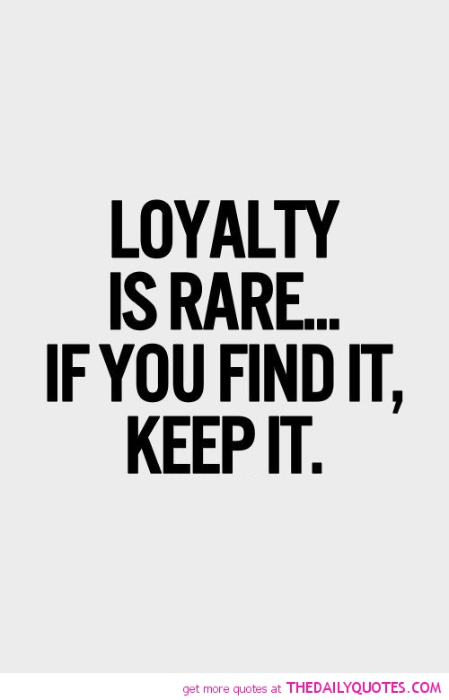 Quotes about Real loyalty (44 quotes)
