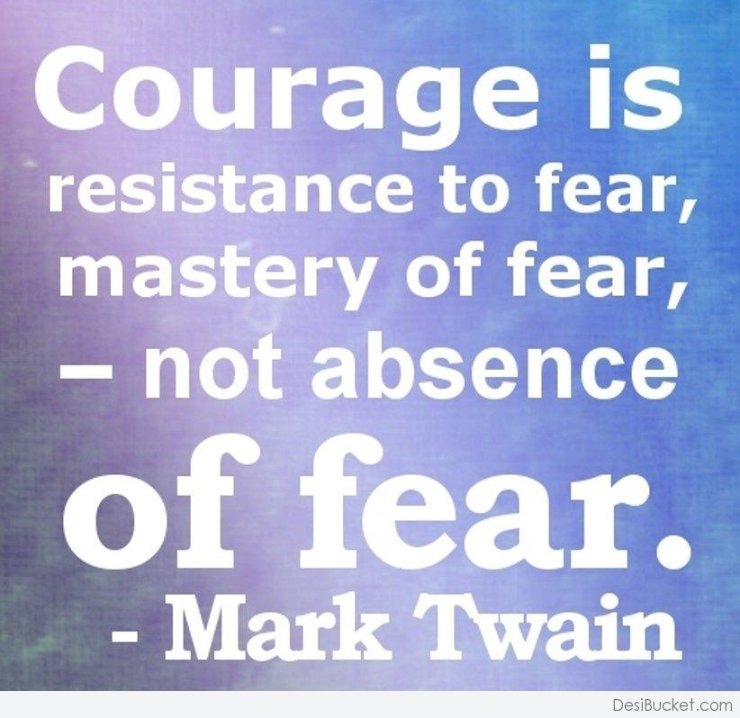 Quotes about Courage and fear 250 quotes