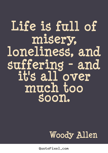 Quotes about Misery 547 quotes