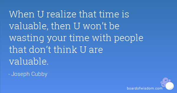 Quotes about Wasting valuable time 17 quotes