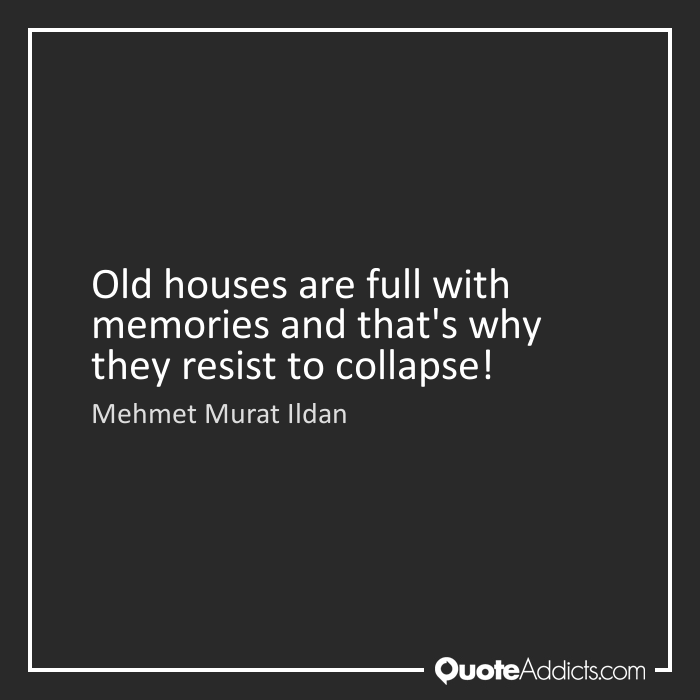 quotes about old houses quotes