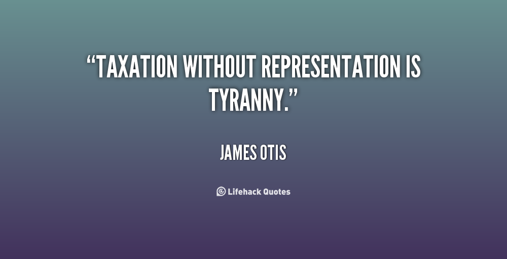 "an analysis of the concepts of taxation without representation as tyranny 1shares""regulation without representation is tyranny,"" said nevada's poet lariat waddie mitchell taxation without representation is tyranny analysis by."