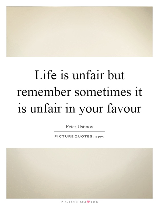 Quotes About Life Unfair 62 Quotes