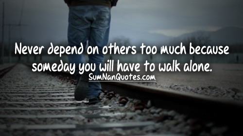 Quotes About Walking Alone 51 Quotes