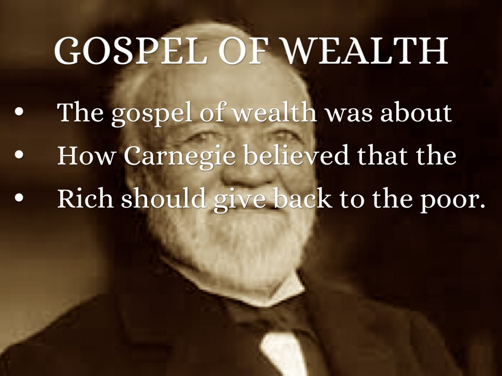 """the gospel of wealth A close reading of excerpts from """"the gospel of wealth"""" by andrew carnegie by christina suarez, high school social studies teacher, and david liben of."""