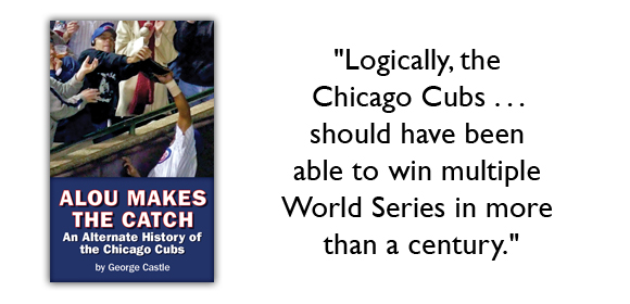 ALOU MAKES THE CATCH: An Alternate History of the Chicago Cubs